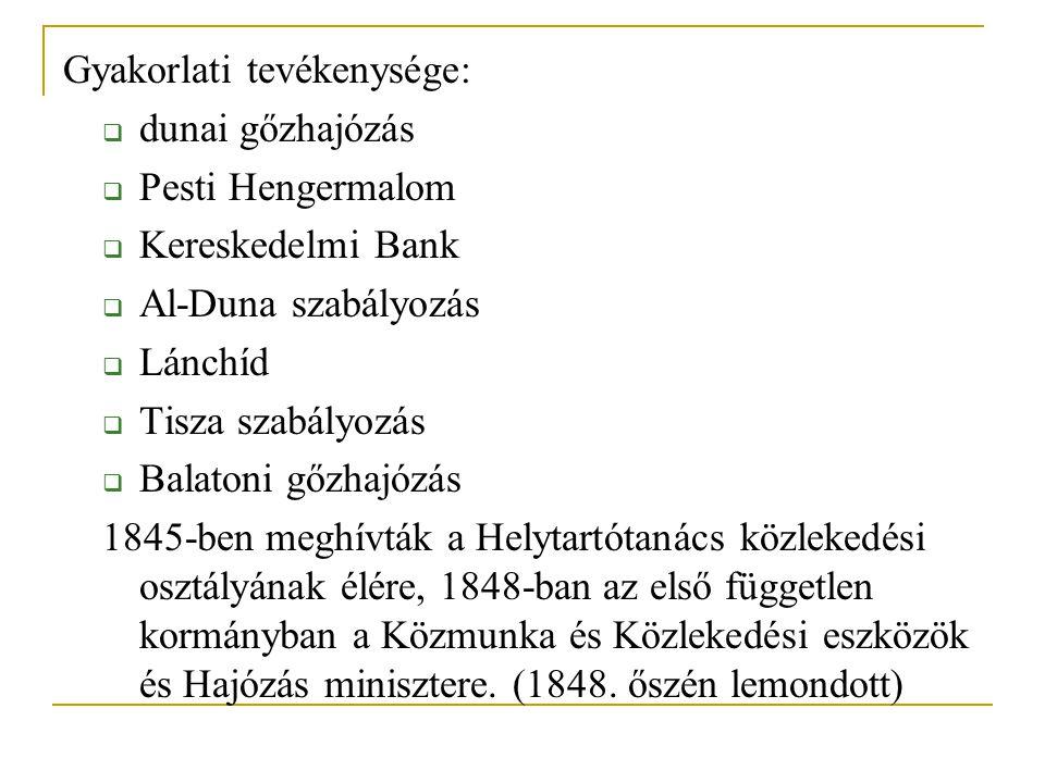 Gyakorlati tevékenysége:  dunai gőzhajózás  Pesti Hengermalom  Kereskedelmi Bank  Al-Duna szabályozás  Lánchíd  Tisza szabályozás  Balatoni gőzhajózás 1845-ben meghívták a Helytartótanács közlekedési osztályának élére, 1848-ban az első független kormányban a Közmunka és Közlekedési eszközök és Hajózás minisztere.