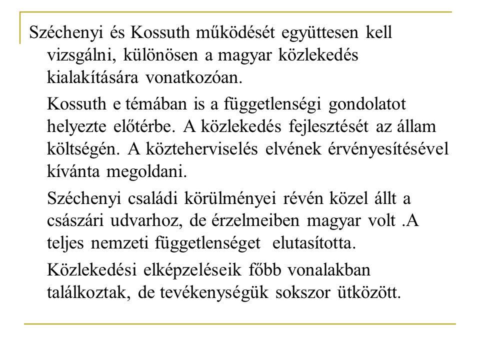 Széchenyi és Kossuth működését együttesen kell vizsgálni, különösen a magyar közlekedés kialakítására vonatkozóan. Kossuth e témában is a függetlenség
