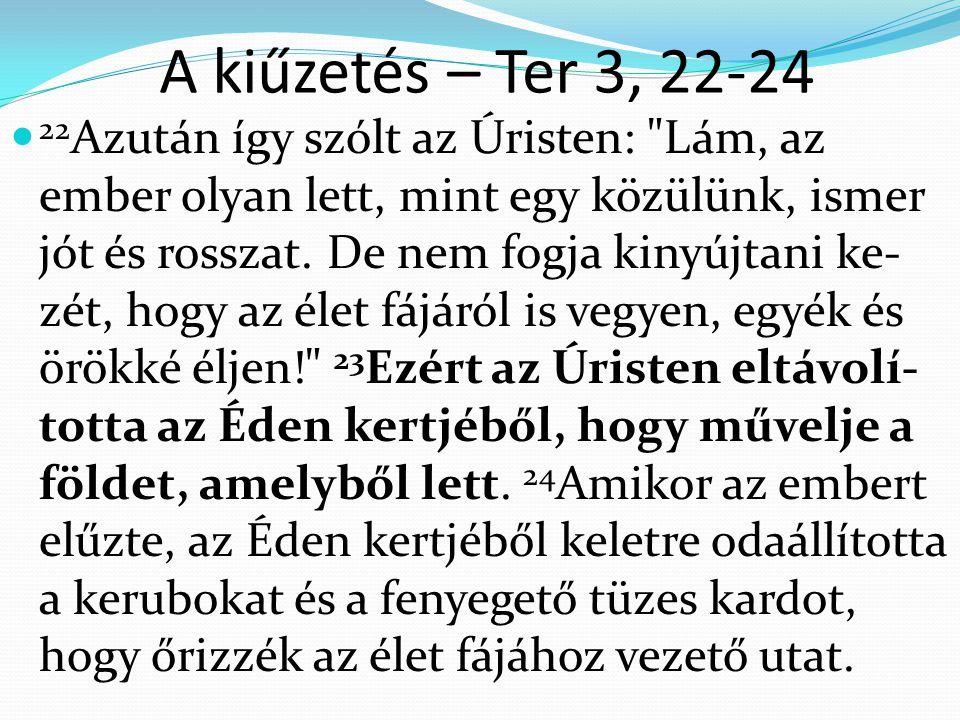 22 Azután így szólt az Úristen: Lám, az ember olyan lett, mint egy közülünk, ismer jót és rosszat.