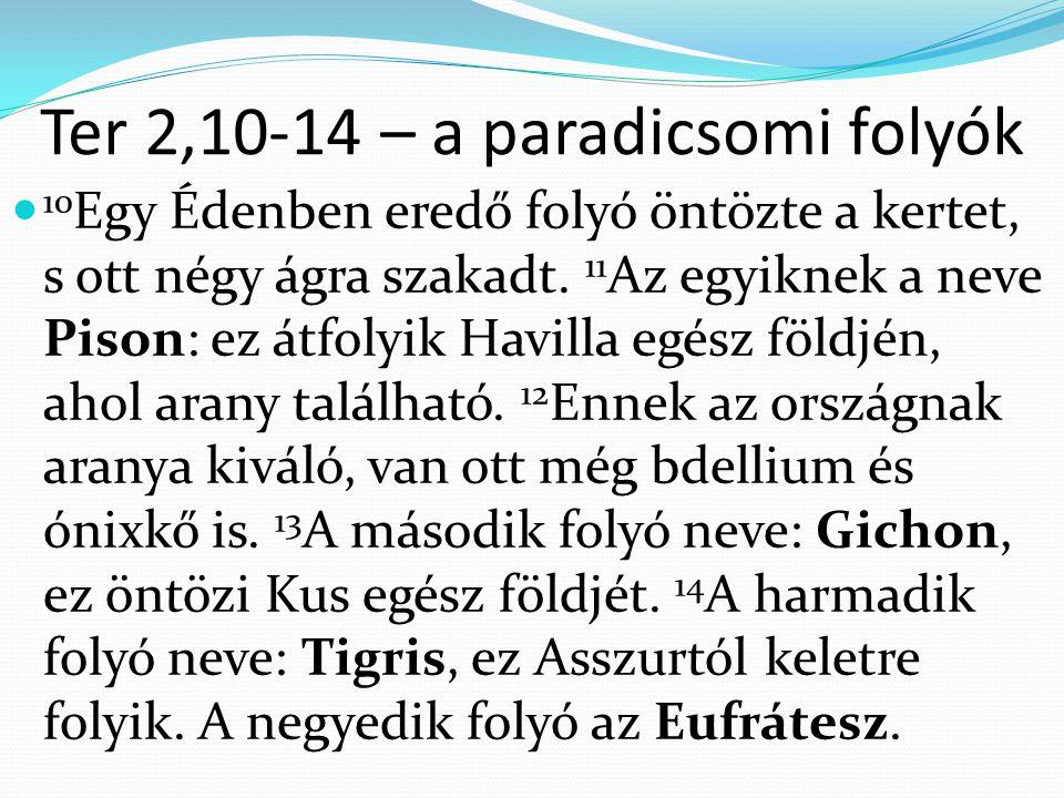Ter 2,10-14 – a paradicsomi folyók 10 Egy Édenben eredő folyó öntözte a kertet, s ott négy ágra szakadt.