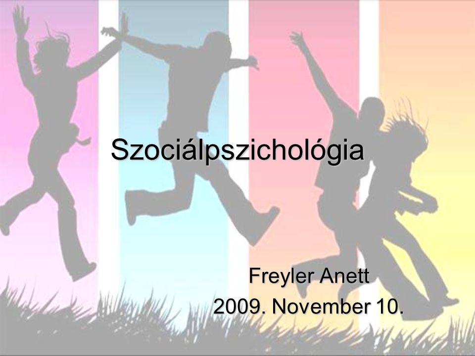 Szociálpszichológia Freyler Anett 2009. November 10.