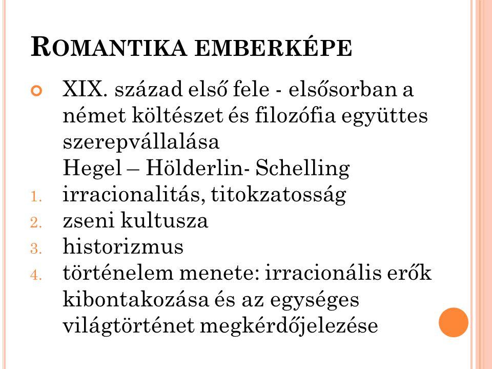 R OMANTIKA EMBERKÉPE XIX. század első fele - elsősorban a német költészet és filozófia együttes szerepvállalása Hegel – Hölderlin- Schelling 1. irraci