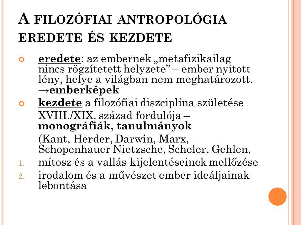"""A FILOZÓFIAI ANTROPOLÓGIA EREDETE ÉS KEZDETE eredete : az embernek """"metafizikailag nincs rögzítetett helyzete"""" – ember nyitott lény, helye a világban"""