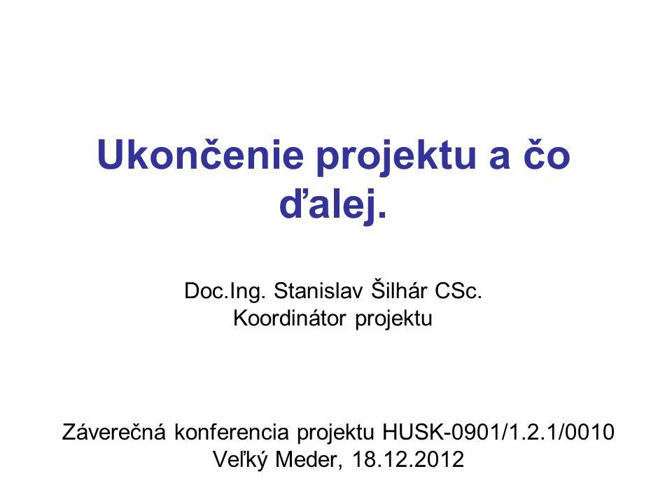 Ukončenie projektu a čo ďalej. Doc.Ing. Stanislav Šilhár CSc.