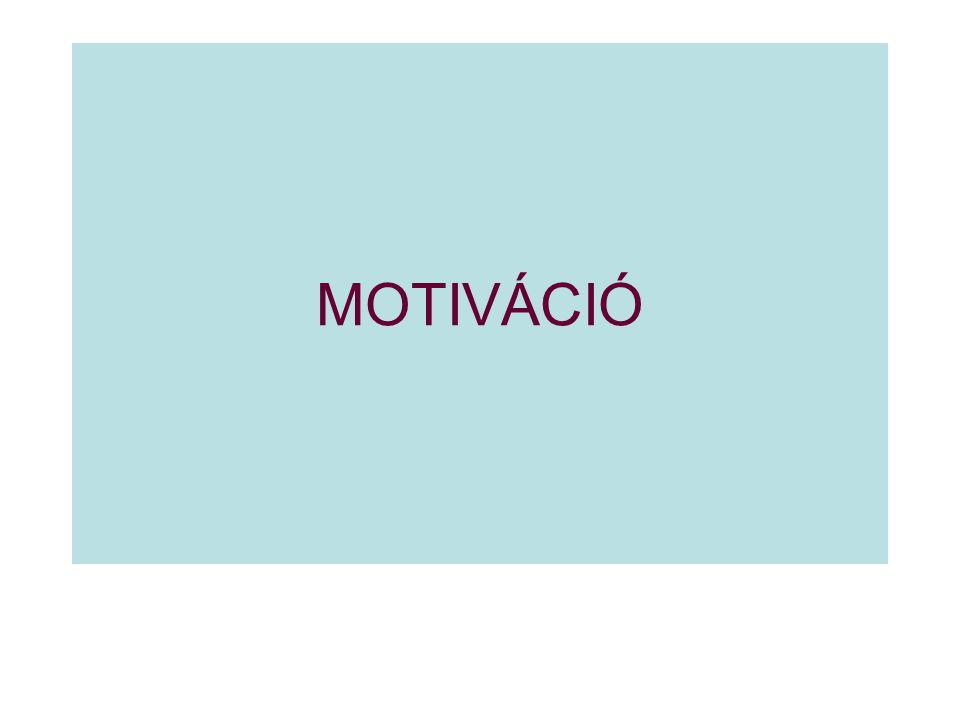 A MOTIVÁCIÓ ALAPFOGALMAI;  SZÜKSÉGLET (hiányállapot)  DRIVE (pszichés hajtóerő)  HOMEOSZTÁZIS  ÉRZELEM  VÁGY, KÍVÁNSÁG (tapasztalat alapján)