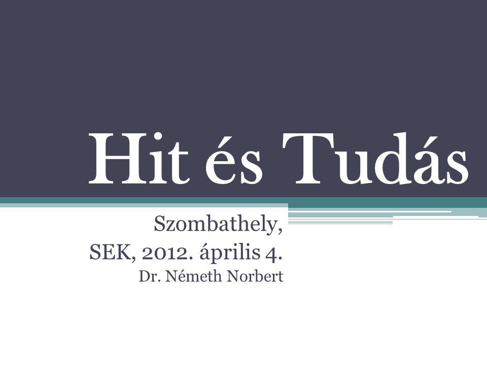 Hit és Tudás Szombathely, SEK, 2012. április 4. Dr. Németh Norbert