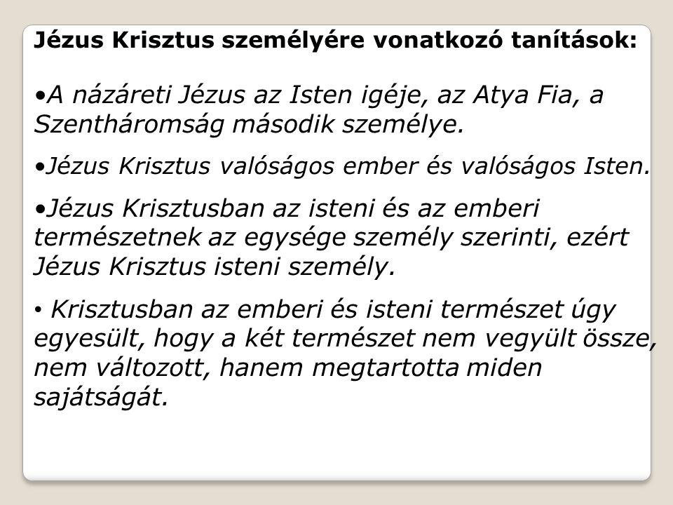 Jézus Krisztus személyére vonatkozó tanítások: A názáreti Jézus az Isten igéje, az Atya Fia, a Szentháromság második személye. Jézus Krisztus valóságo