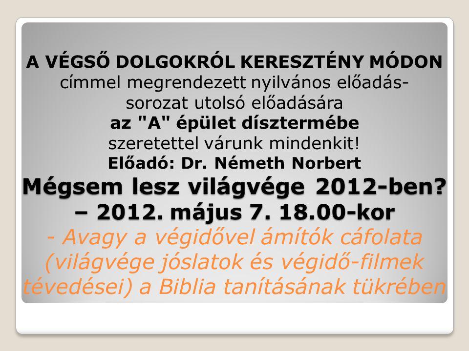 Mégsem lesz világvége 2012-ben? – 2012. május 7. 18.00-kor A VÉGSŐ DOLGOKRÓL KERESZTÉNY MÓDON címmel megrendezett nyilvános előadás- sorozat utolsó el