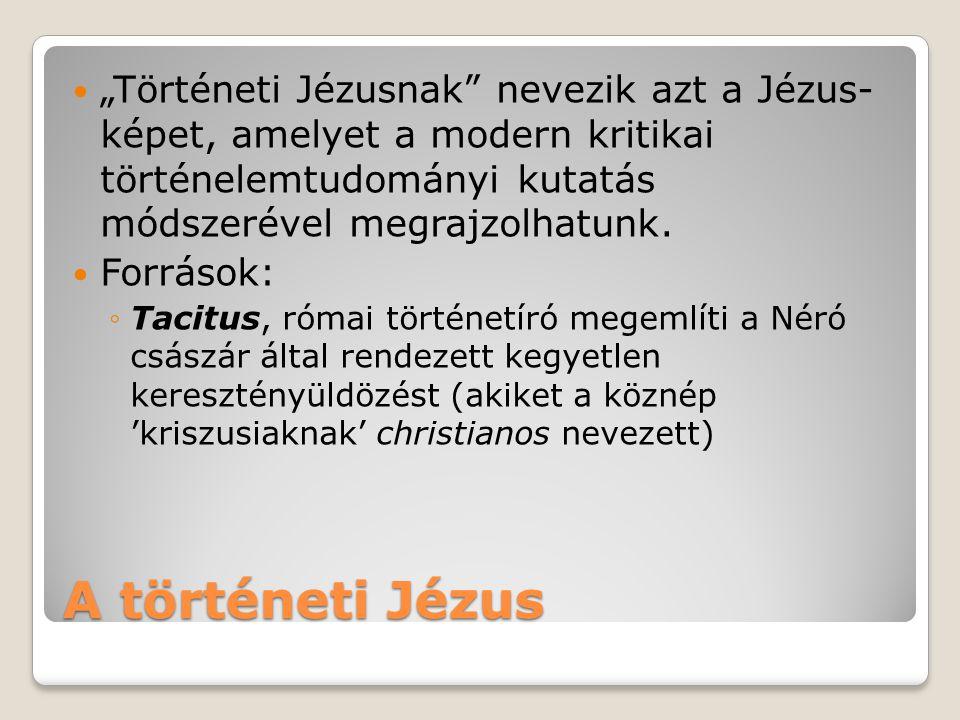 A történeti Jézus Források: ◦Egy másik római történetíró, Suetonius.