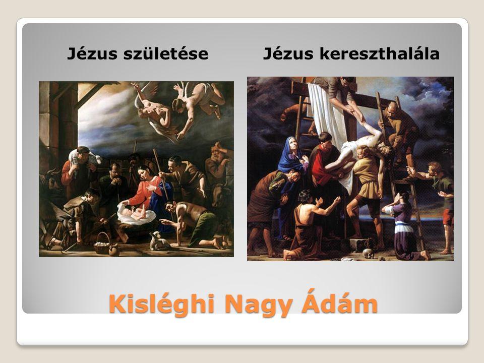 Kisléghi Nagy Ádám Jézus születéseJézus kereszthalála