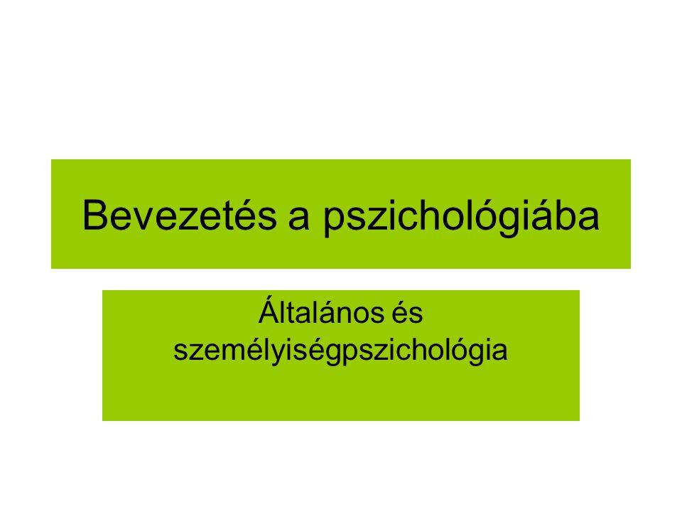 Bevezetés a pszichológiába Általános és személyiségpszichológia