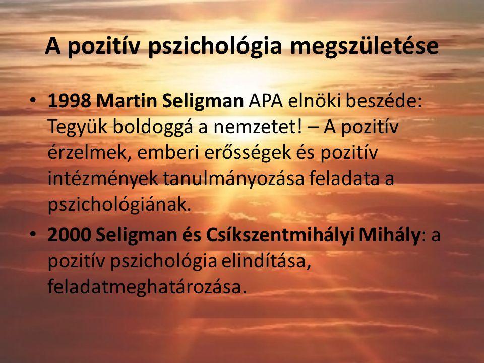 A pozitív pszichológia megszületése 1998 Martin Seligman APA elnöki beszéde: Tegyük boldoggá a nemzetet.