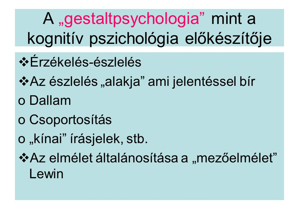"""A """"gestaltpsychologia mint a kognitív pszichológia előkészítője  Érzékelés-észlelés  Az észlelés """"alakja ami jelentéssel bír oDallam oCsoportosítás o""""kínai írásjelek, stb."""