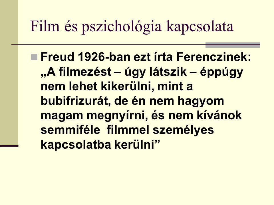 """Film és pszichológia kapcsolata Freud 1926-ban ezt írta Ferenczinek: """"A filmezést – úgy látszik – éppúgy nem lehet kikerülni, mint a bubifrizurát, de"""