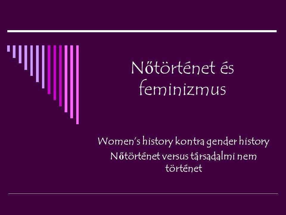N ő történet és feminizmus Women's history kontra gender history N ő történet versus társadalmi nem történet