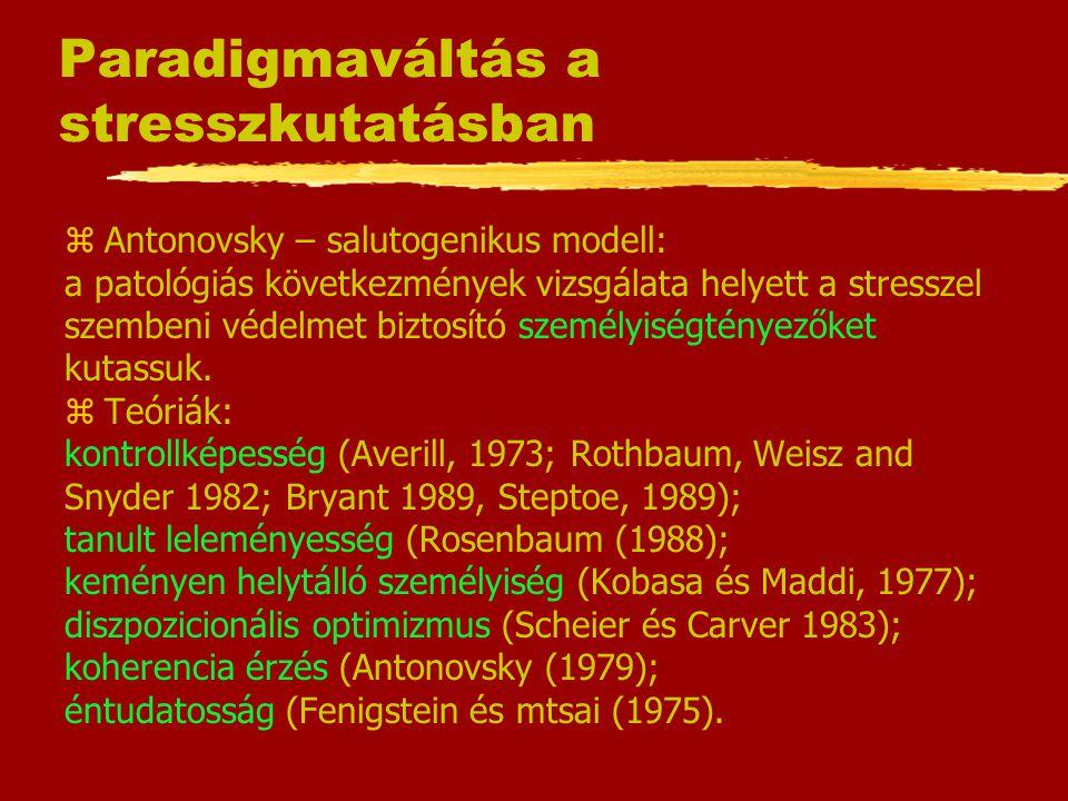 Paradigmaváltás a stresszkutatásban zAntonovsky – salutogenikus modell: a patológiás következmények vizsgálata helyett a stresszel szembeni védelmet b