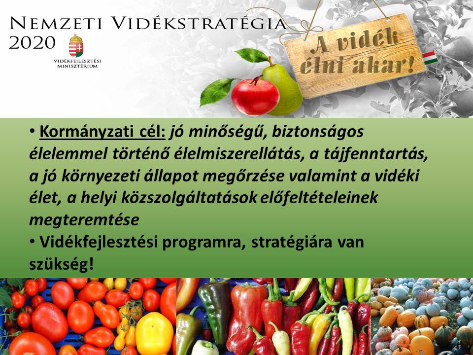 Kormányzati cél: jó minőségű, biztonságos élelemmel történő élelmiszerellátás, a tájfenntartás, a jó környezeti állapot megőrzése valamint a vidéki él