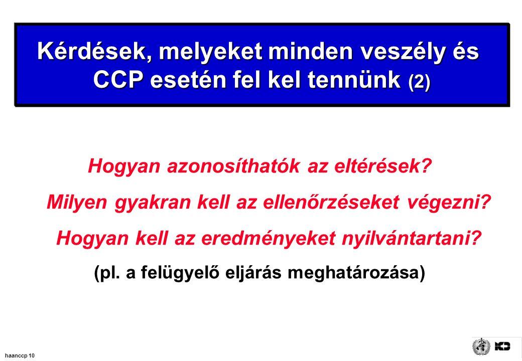 haanccp 10 Kérdések, melyeket minden veszély és CCP esetén fel kel tennünk (2) Hogyan azonosíthatók az eltérések.