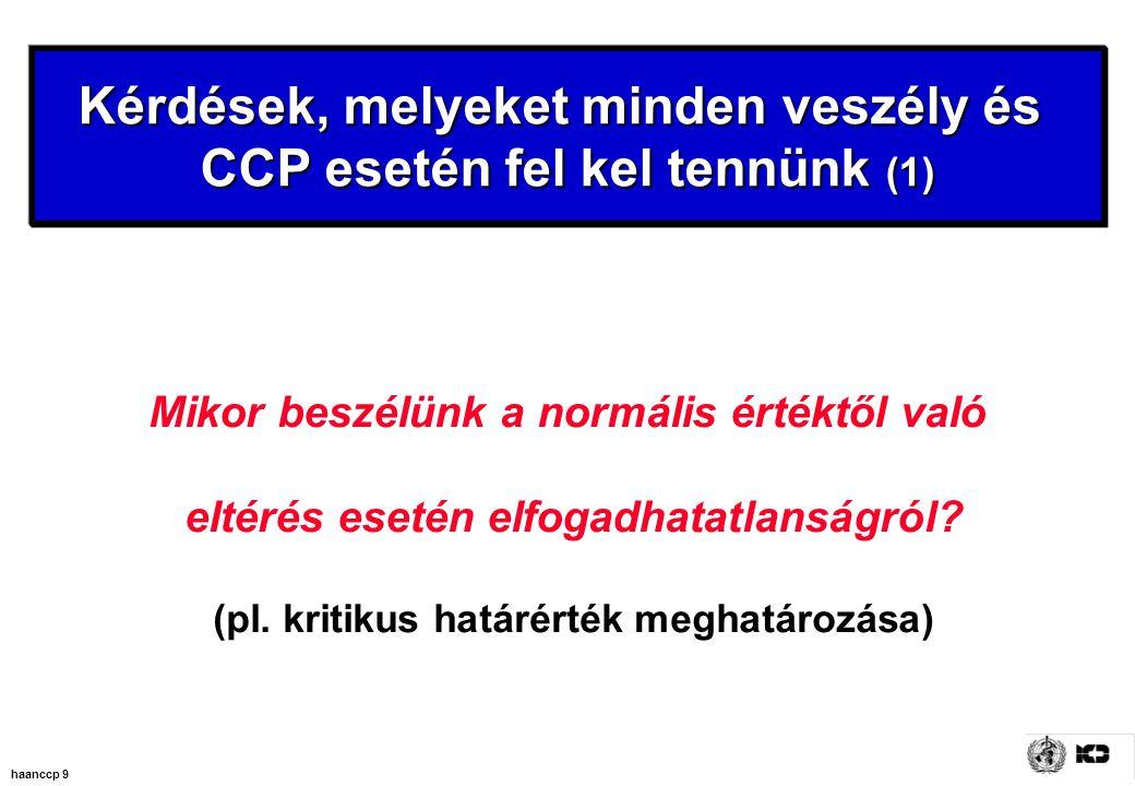 haanccp 9 Kérdések, melyeket minden veszély és CCP esetén fel kel tennünk (1) Mikor beszélünk a normális értéktől való eltérés esetén elfogadhatatlanságról.