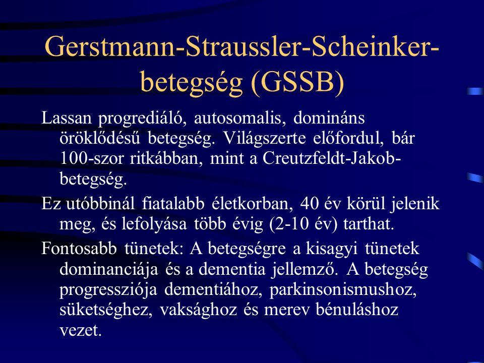 Gerstmann-Straussler-Scheinker- betegség (GSSB) Lassan progrediáló, autosomalis, domináns öröklődésű betegség. Világszerte előfordul, bár 100-szor rit