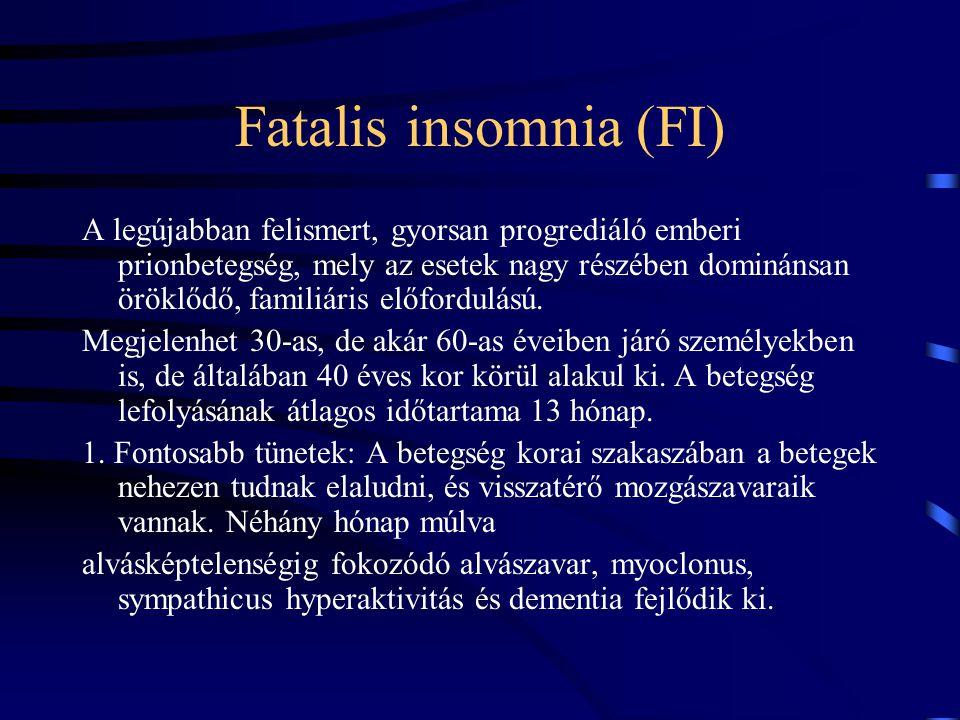 Fatalis insomnia (FI) A legújabban felismert, gyorsan progrediáló emberi prionbetegség, mely az esetek nagy részében dominánsan öröklődő, familiáris e