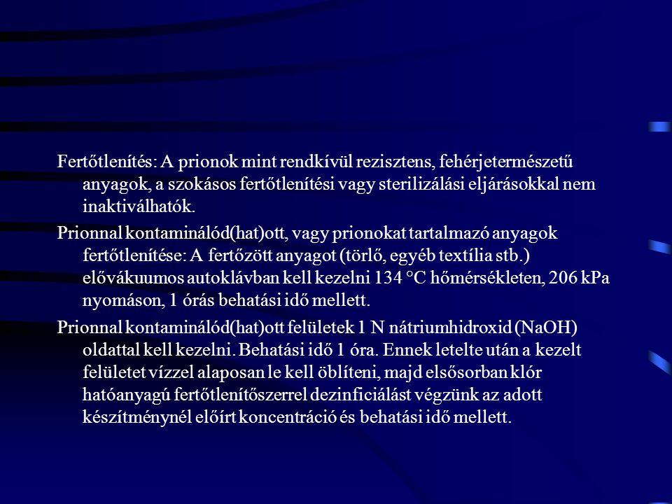 Fertőtlenítés: A prionok mint rendkívül rezisztens, fehérjetermészetű anyagok, a szokásos fertőtlenítési vagy sterilizálási eljárásokkal nem inaktivál