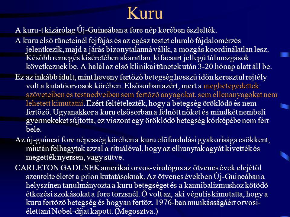 Kuru A kuru-t kizárólag Új-Guineában a fore nép körében észlelték. A kuru elsõ tüneteinél fejfájás és az egész testet eluraló fájdalomérzés jelentkezi