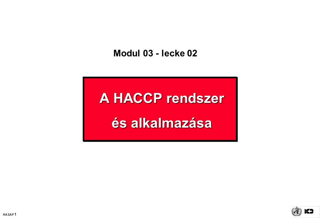 HASAP 1 A HACCP rendszer és alkalmazása A HACCP rendszer és alkalmazása Modul 03 - lecke 02