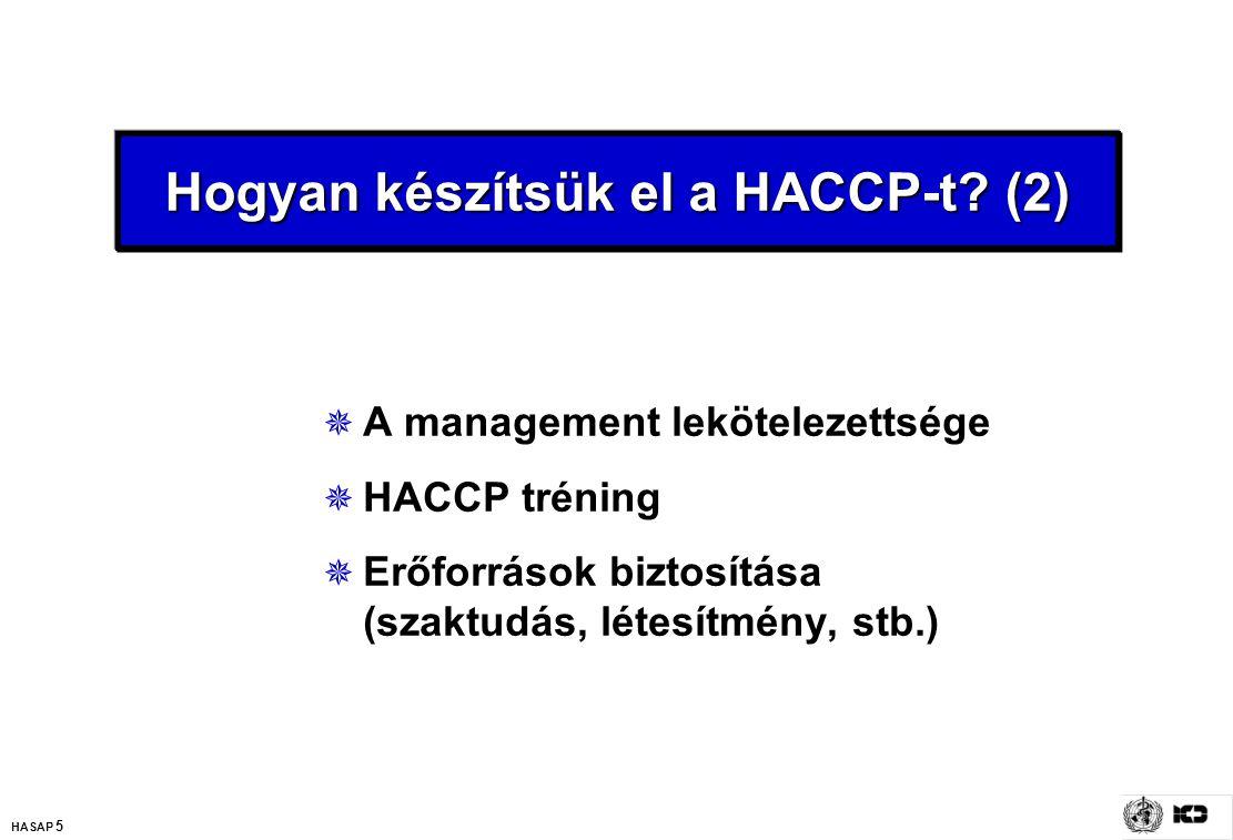 HASAP 5 Hogyan készítsük el a HACCP-t? (2)  A management lekötelezettsége  HACCP tréning  Erőforrások biztosítása (szaktudás, létesítmény, stb.)