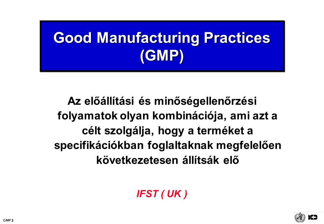 2 GMP 2 Good Manufacturing Practices (GMP) Az előállítási és minőségellenőrzési folyamatok olyan kombinációja, ami azt a célt szolgálja, hogy a termék