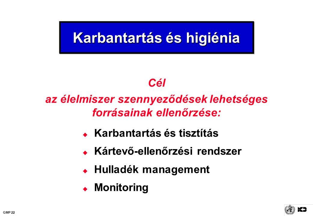 22 GMP 22 Karbantartás és higiénia Cél az élelmiszer szennyeződések lehetséges forrásainak ellenőrzése:  Karbantartás és tisztítás  Kártevő-ellenőrz