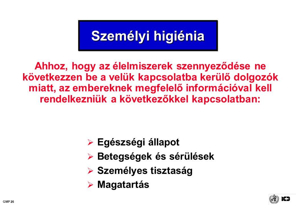 26 GMP 26 Személyi higiénia  Egészségi állapot  Betegségek és sérülések  Személyes tisztaság  Magatartás Ahhoz, hogy az élelmiszerek szennyeződése