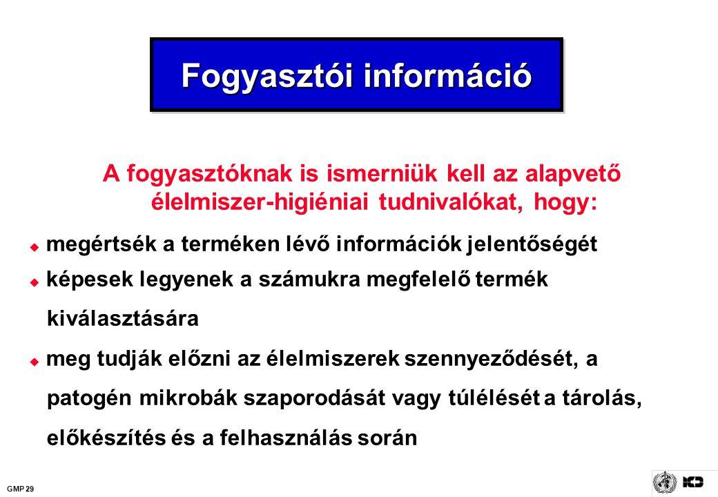 29 GMP 29 Fogyasztói információ A fogyasztóknak is ismerniük kell az alapvető élelmiszer-higiéniai tudnivalókat, hogy:  megértsék a terméken lévő inf