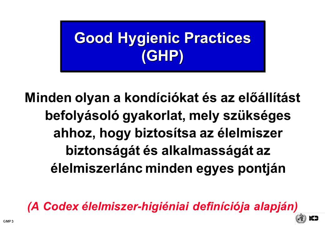3 GMP 3 Good Hygienic Practices (GHP) Minden olyan a kondíciókat és az előállítást befolyásoló gyakorlat, mely szükséges ahhoz, hogy biztosítsa az éle