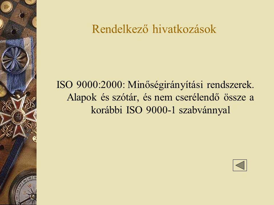 Rendelkező hivatkozások ISO 9000:2000: Minőségirányítási rendszerek. Alapok és szótár, és nem cserélendő össze a korábbi ISO 9000-1 szabvánnyal