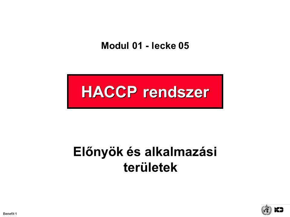 Benefit 1 HACCP rendszer Előnyök és alkalmazási területek Modul 01 - lecke 05