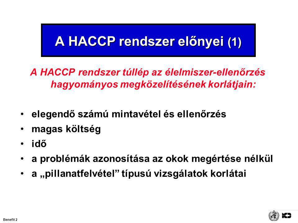 """Benefit 2 A HACCP rendszer előnyei (1) A HACCP rendszer túllép az élelmiszer-ellenőrzés hagyományos megközelítésének korlátjain: elegendő számú mintavétel és ellenőrzés magas költség idő a problémák azonosítása az okok megértése nélkül a """"pillanatfelvétel típusú vizsgálatok korlátai"""