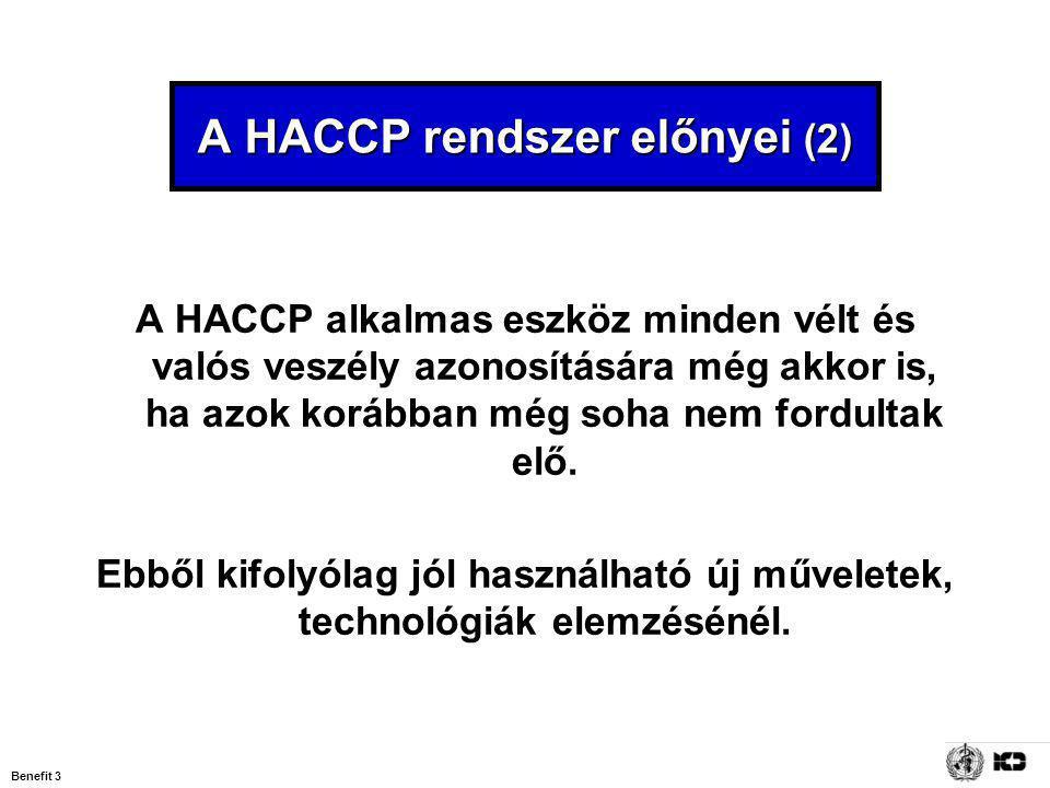 Benefit 4 A HACCP rendszer előnyei (3) A rendszer alkalmas arra, hogy könnyen hozzáigazítsuk a változásokhoz, mint pl.
