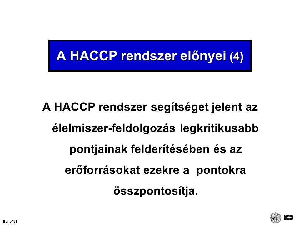 Benefit 5 A HACCP rendszer segítséget jelent az élelmiszer-feldolgozás legkritikusabb pontjainak felderítésében és az erőforrásokat ezekre a pontokra összpontosítja.