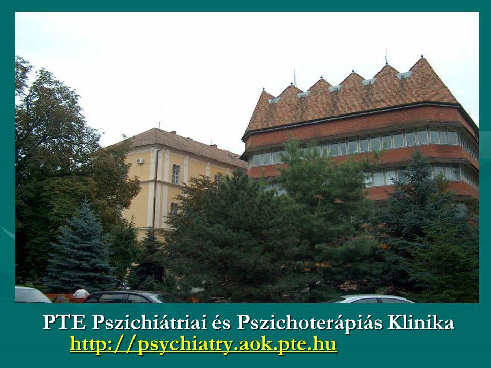 klinika -Pécs PTE Pszichiátriai és Pszichoterápiás Klinika http://psychiatry.aok.pte.hu PTE Pszichiátriai és Pszichoterápiás Klinika http://psychiatry