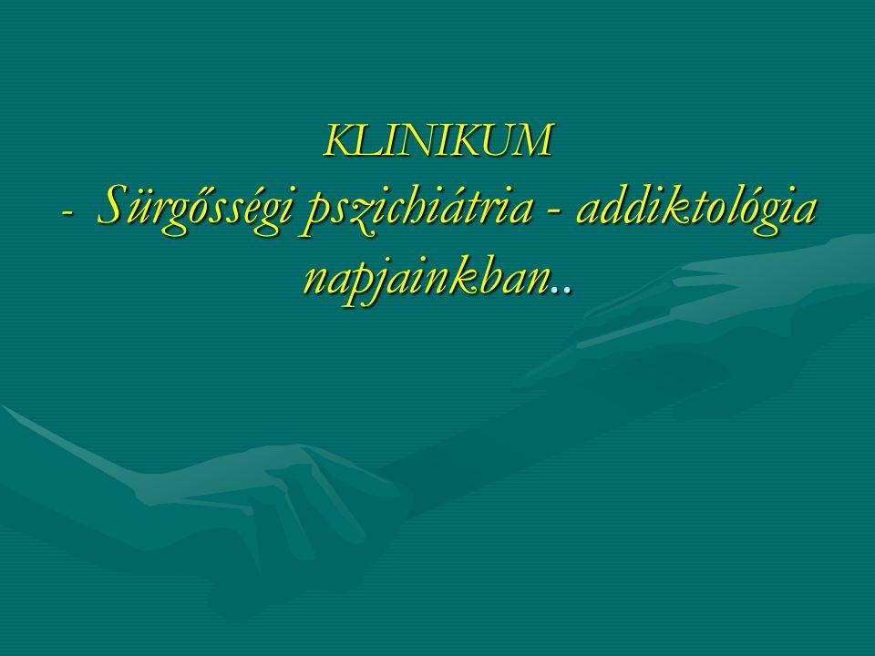KLINIKUM - Sürgősségi pszichiátria - addiktológia napjainkban..