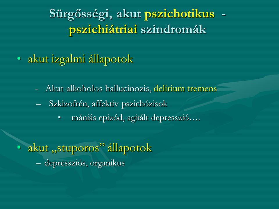 Sürgősségi, akut pszichotikus - pszichiátriai szindromák akut izgalmi állapotokakut izgalmi állapotok - Akut alkoholos hallucinozis, delirium tremens