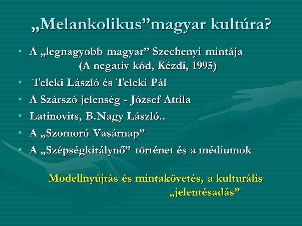 """"""" Melankolikus""""magyar kultúra? A """"legnagyobb magyar"""" Szechenyi mintája (A negativ kód, Kézdi, 1995)A """"legnagyobb magyar"""" Szechenyi mintája (A negativ"""