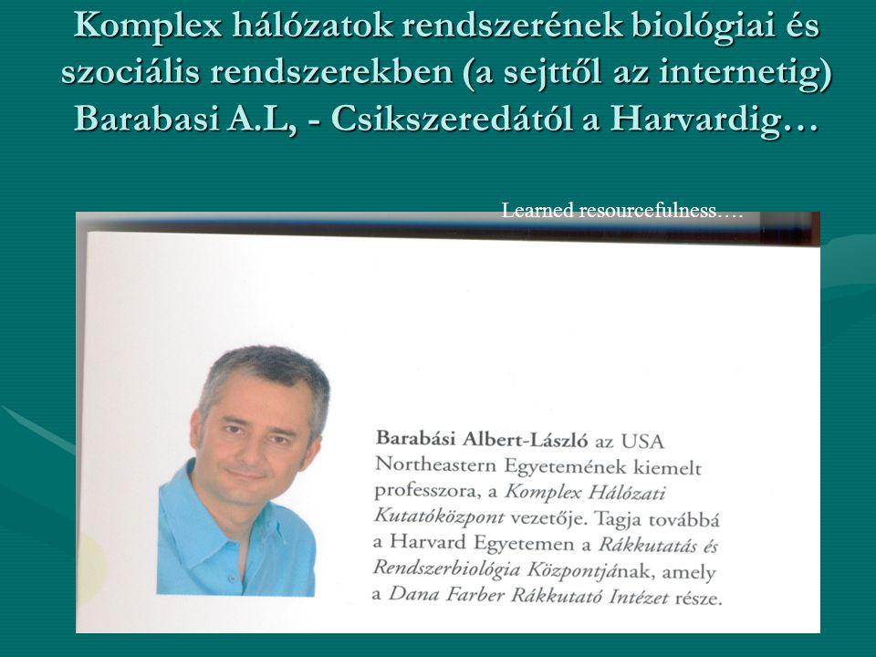 Komplex hálózatok rendszerének biológiai és szociális rendszerekben (a sejttől az internetig) Barabasi A.L, - Csikszeredától a Harvardig… Learned reso