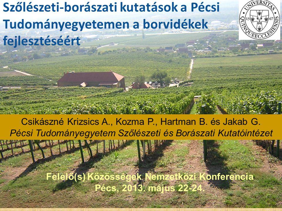 Szőlészeti-borászati kutatások a Pécsi Tudományegyetemen a borvidékek fejlesztéséért Csikászné Krizsics A., Kozma P., Hartman B. és Jakab G. Pécsi Tud