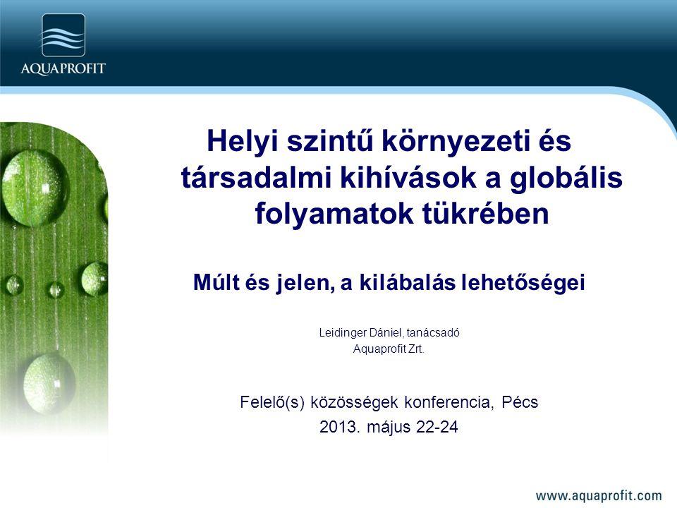 Helyi szintű környezeti és társadalmi kihívások a globális folyamatok tükrében Múlt és jelen, a kilábalás lehetőségei Leidinger Dániel, tanácsadó Aqua