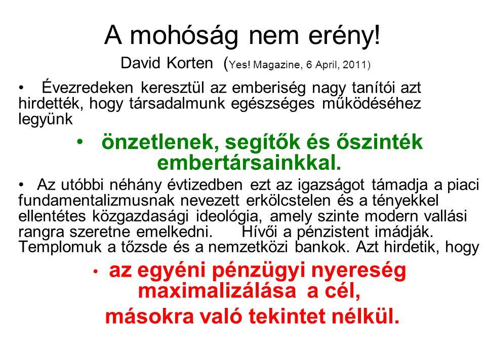 A mohóság nem erény! David Korten ( Yes! Magazine, 6 April, 2011) Évezredeken keresztül az emberiség nagy tanítói azt hirdették, hogy társadalmunk egé