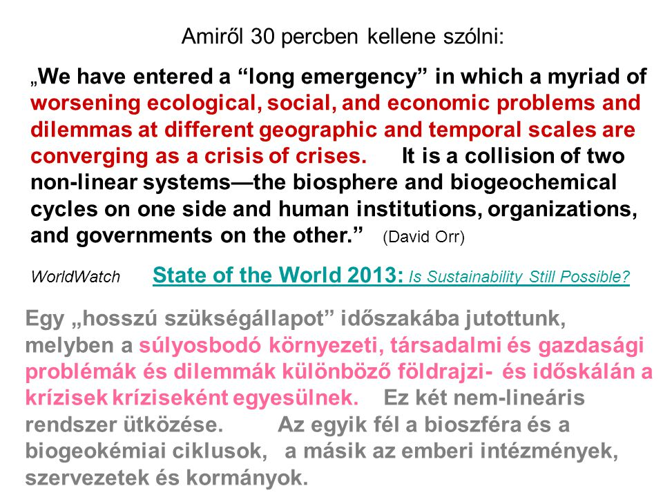 "Amiről 30 percben kellene szólni: ""We have entered a ""long emergency"" in which a myriad of worsening ecological, social, and economic problems and dil"