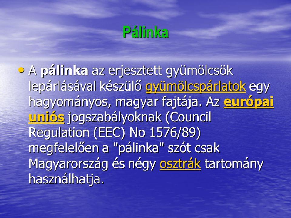 Pálinka A pálinka az erjesztett gyümölcsök lepárlásával készülő gyümölcspárlatok egy hagyományos, magyar fajtája. Az európai uniós jogszabályoknak (Co
