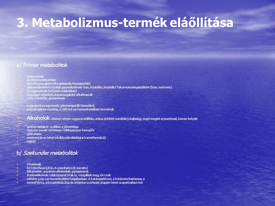 3. Metabolizmus-termék eláőllítása a/ Primer metabolitok Aminosavak Az élelmiszeriparban: ízjavító anyagként (Na-glutamát, Naaszpartát) antioxidánskén